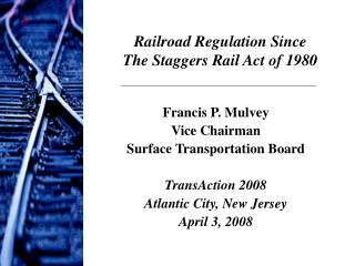 Francis P. Mulvey Vice Chairman Surface Transportation Board TransAction 2008