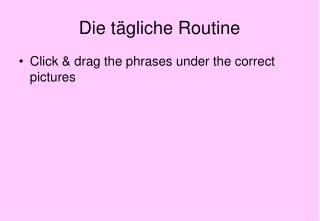 Die t�gliche Routine
