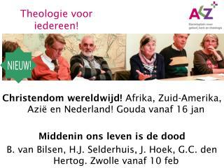 Christendom wereldwijd!  Afrika, Zuid-Amerika, Azië en Nederland! Gouda vanaf 16 jan