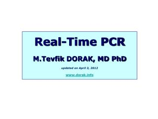 Real-Time PCR M.Tevfik  DORAK, MD PhD updated on  April 3,  2012 dorak