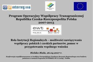 Program Operacyjny Współpracy Transgranicznej  Republika Czeska-Rzeczpospolita Polska  2007-2013