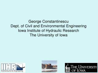 George Constantinescu Dept. of Civil and Environmental Engineering