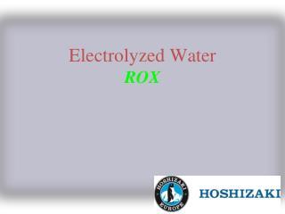 Electrolyzed Water ROX