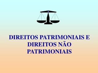 DIREITOS PATRIMONIAIS E DIREITOS NÃO PATRIMONIAIS