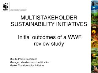 MULTISTAKEHOLDER SUSTAINABILITY INITIATIVES  Initial outcomes of a WWF review study