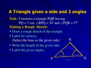Construct a triangle PQR having PQ = 7 cm,  RPQ = 30 º  and  PQR = 57 º