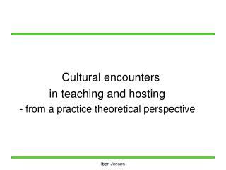 Cultural encounters  in teaching and hosting  - from a practice theoretical perspective