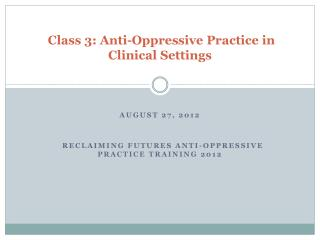 Class 3: Anti-Oppressive Practice in Clinical Settings