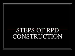 STEPS OF RPD CONSTRUCTION