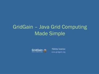 GridGain – Java Grid Computing Made Simple