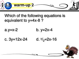 Which of the following equations is equivalent to y=4x-8 ? a.y=x-2b. y=2x-4