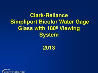 Clark-Reliance   Simpliport Bicolor Water Gage Glass with 180 º Viewing System 2013
