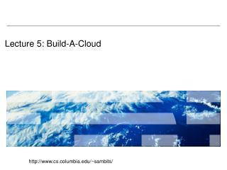 Lecture 5: Build-A-Cloud