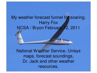 My weather forecast funnel for soaring. Harry Fox NCSA / Bryon February 12, 2011