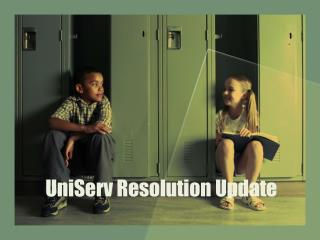 UniServ Resolution Update