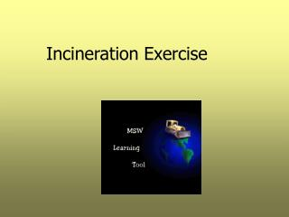 Incineration Exercise
