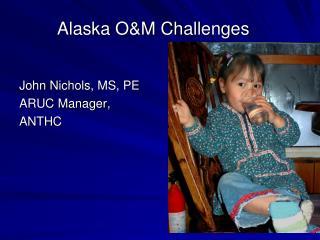 Alaska O&M Challenges