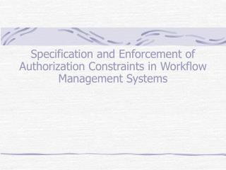 Specification and Enforcement of Authorization Constraints in Workflow Management Systems