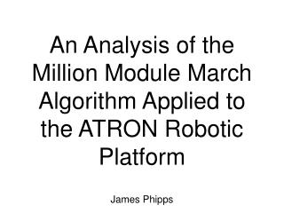 An Analysis of the Million Module March Algorithm Applied to the ATRON Robotic Platform