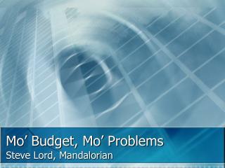 Mo� Budget, Mo� Problems
