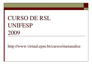CURSO DE RSL UNIFESP 2009 virtual.epm.br/cursos/metanalise