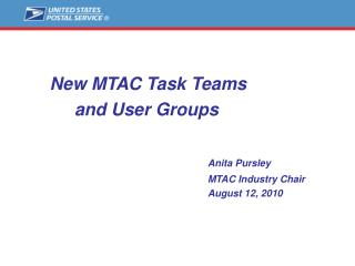 New MTAC Task Teams           and User Groups Anita Pursley 						MTAC Industry Chair