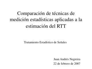 Comparación de técnicas de medición estadísticas aplicadas a la estimación del RTT