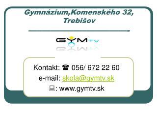 Gymnázium,Komenského 32, Trebišov ––––––––––––––––––––––-