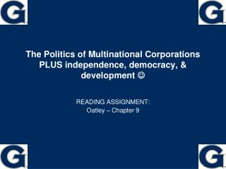 The Politics of Multinational Corporations PLUS independence, democracy, & development  