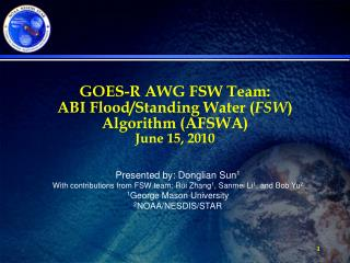 GOES-R AWG FSW Team:  ABI Flood/Standing Water ( FSW ) Algorithm (AFSWA) June 15, 2010