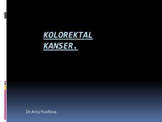 Kolorektal KANSER.