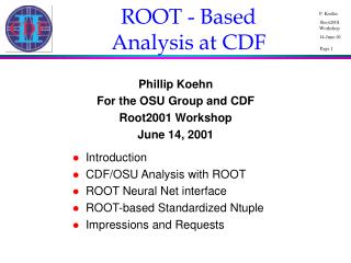 Introduction CDF/OSU Analysis with ROOT  ROOT Neural Net interface ROOT-based Standardized Ntuple
