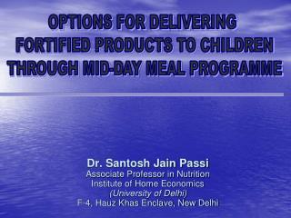 Dr. Santosh Jain Passi Associate Professor in Nutrition Institute of Home Economics University of Delhi F-4, Hauz Khas E