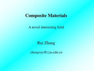 Composite Materials A novel interesting field Rui Zhang zhangray@zzu