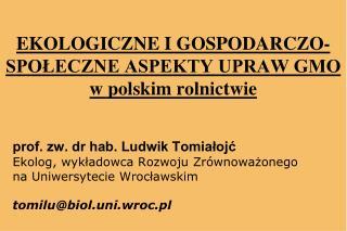 EKOLOGICZNE I GOSPODARCZO-SPO?ECZNE ASPEKTY UPRAW GMO  w polskim rolnictwie