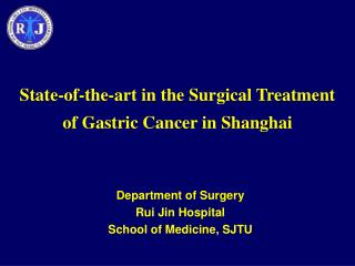 State-of-the-art in the Surgical Treatment  of Gastric Cancer in Shanghai