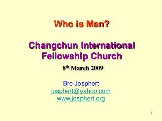 Who is Man? Changchun International Fellowship Church  8 th  March 2009