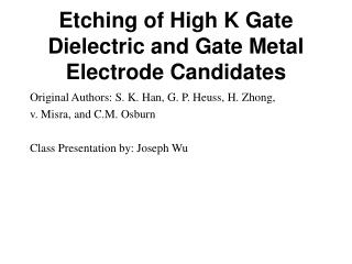 Etching of High K Gate Dielectric and Gate Metal Electrode Candidates