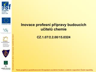 Inovace profesní přípravy budoucích učitelů chemie CZ.1.07/2.2.00/15.0324