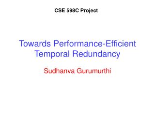 Towards Performance-Efficient Temporal Redundancy