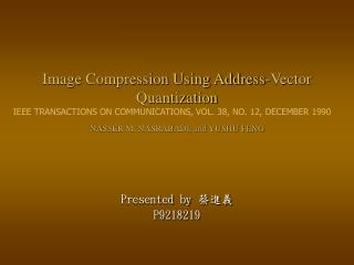 Image Compression Using Address-Vector Quantization NASSER M. NASRABADI, and YUSHU FENG