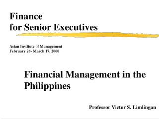 Finance for Senior Executives Asian Institute of Management     February 28- March 17, 2000