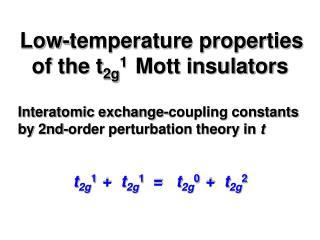 Low-temperature properties   of the t 2g 1   Mott insulators
