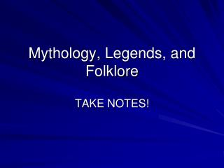 Mythology, Legends, and Folklore