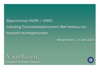 Bijeenkomst NVOR / VARO:  Inleiding Consultatiedocument Wet bestuur en toezicht rechtspersonen