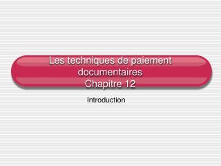 Les techniques de paiement documentaires Chapitre 12