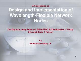 A Presentation on  Design and Implementation of Wavelength-Flexible Network Nodes