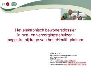 Frank Robben Administrateur-generaal eHealth-platform Sint-Pieterssteenweg 375 B-1040 Brussel