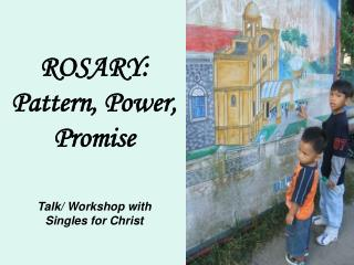 ROSARY: Pattern, Power, Promise