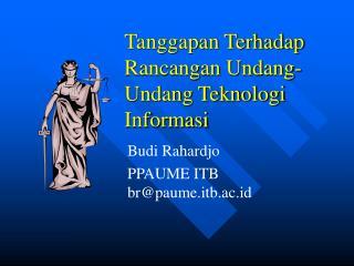 Tanggapan Terhadap Rancangan Undang-Undang Teknologi Informasi
